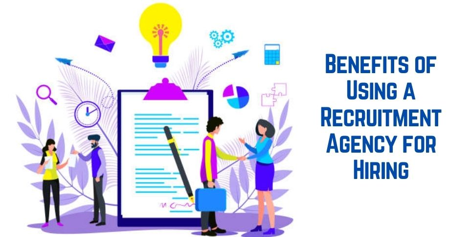 Benefits of Using a Recruitment Agency for Hiring